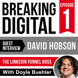 Breaking Digital Podcast Episode 001 - David Hobson: The Linkedin Expert