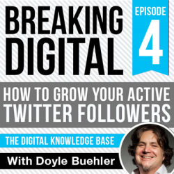 Breaking Digital Podcast Episode 004 – HOW TO GROW YOUR ACTIVE TWITTER FOLLOWERS